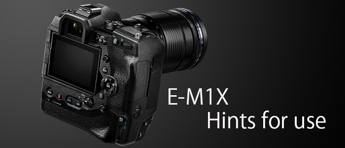 E-M1X Hints for use